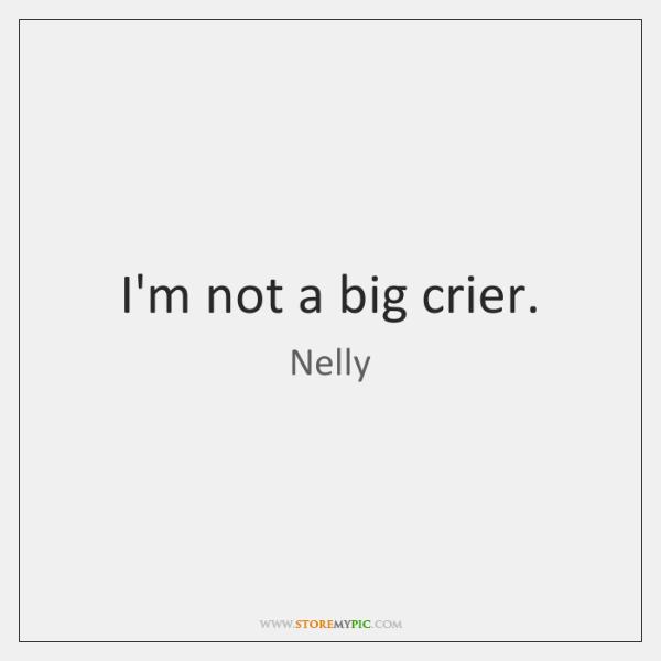 I'm not a big crier.