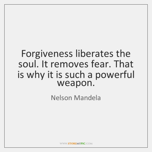 Forgiveness liberates the soul. It removes fear. That is why it is ...