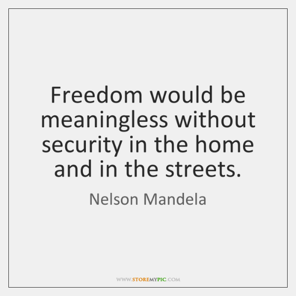 Freedom would be meaningless without security in the home and in the ...