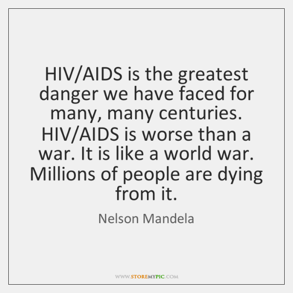 HIV/AIDS is the greatest danger we have faced for many, many ...