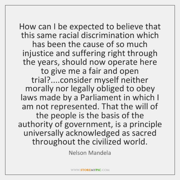 How can I be expected to believe that this same racial discrimination ...