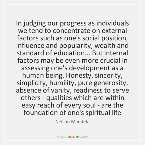 In judging our progress as individuals we tend to concentrate on external ...