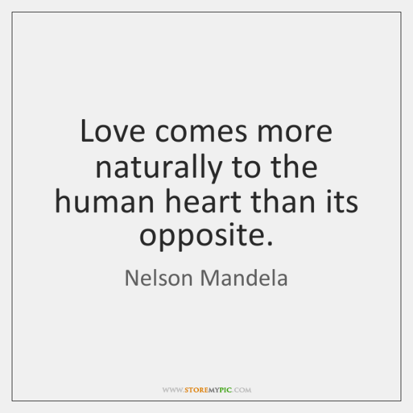 Love comes more naturally to the human heart than its opposite.
