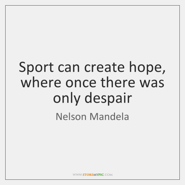 Sport can create hope, where once there was only despair
