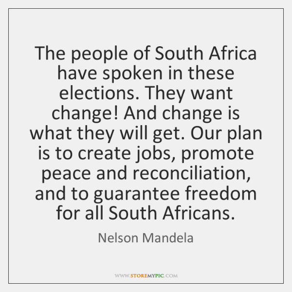 The people of South Africa have spoken in these elections. They want ...
