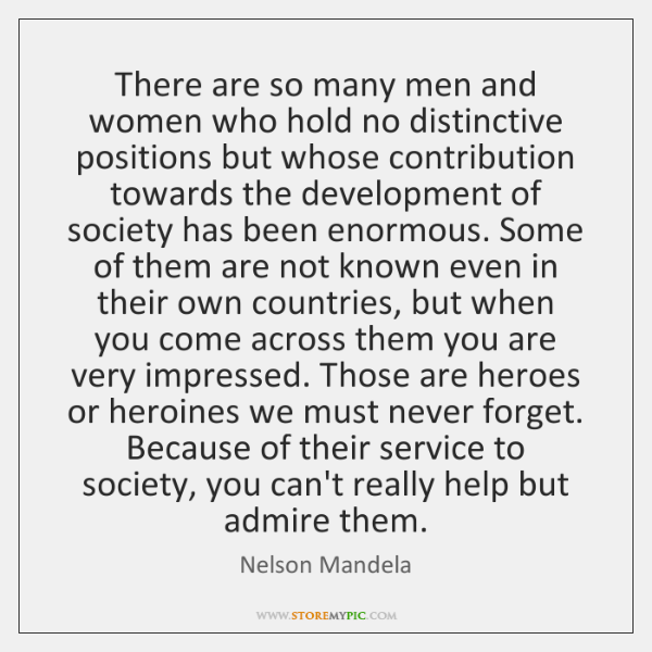 There are so many men and women who hold no distinctive positions ...