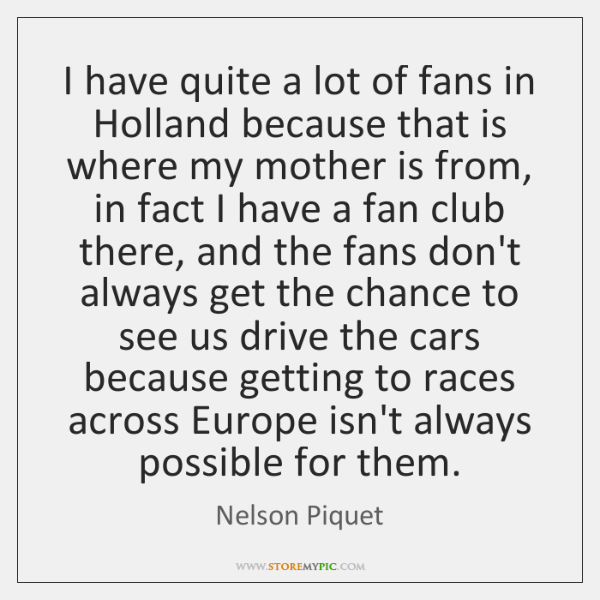 I have quite a lot of fans in Holland because that is ...