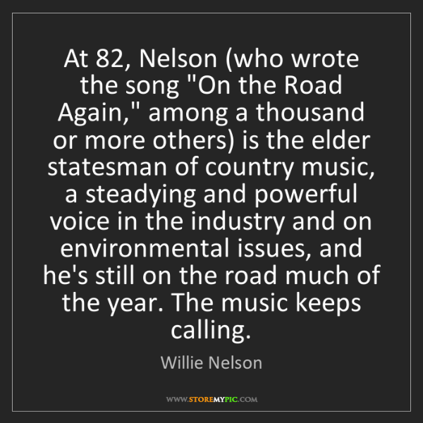 "Willie Nelson: At 82, Nelson (who wrote the song ""On the Road Again,""..."
