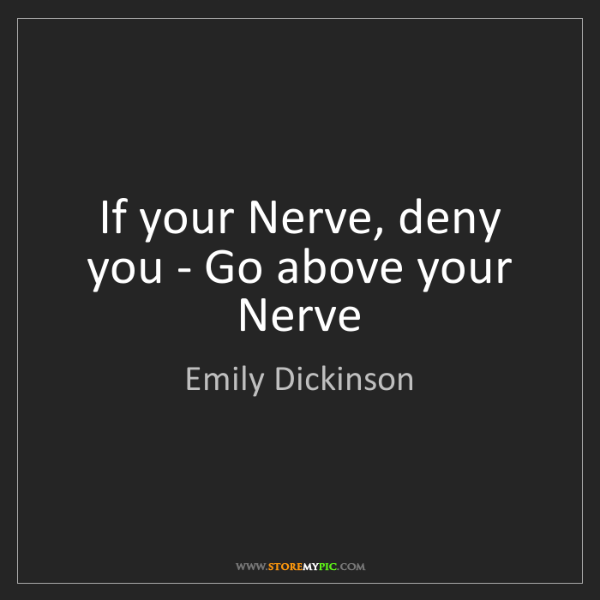 Emily Dickinson: If your Nerve, deny you - Go above your Nerve