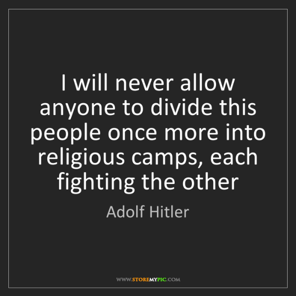 Adolf Hitler: I will never allow anyone to divide this people once...
