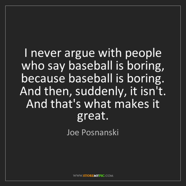 Joe Posnanski: I never argue with people who say baseball is boring,...