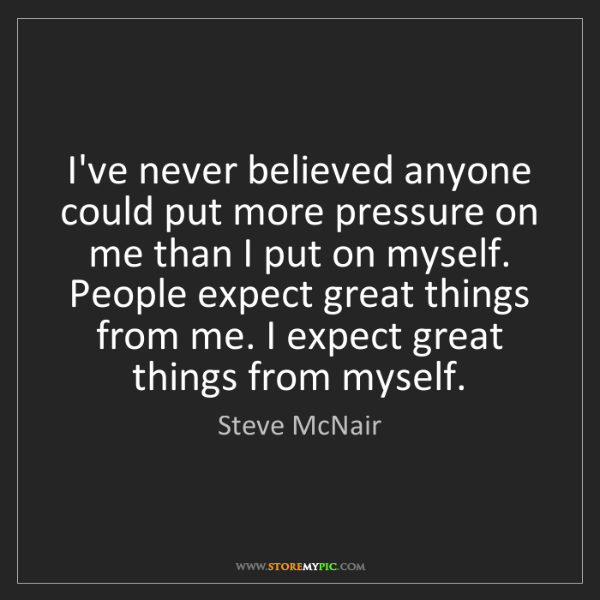 Steve McNair: I've never believed anyone could put more pressure on...