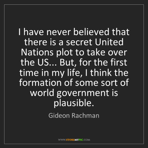 Gideon Rachman: I have never believed that there is a secret United Nations...