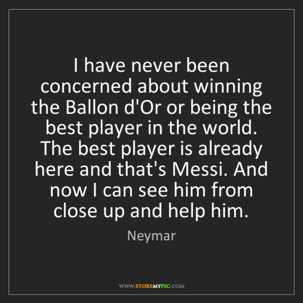 Neymar: I have never been concerned about winning the Ballon...