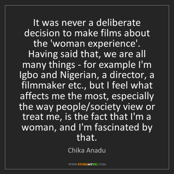 Chika Anadu: It was never a deliberate decision to make films about...