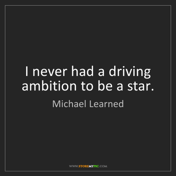 Michael Learned: I never had a driving ambition to be a star.