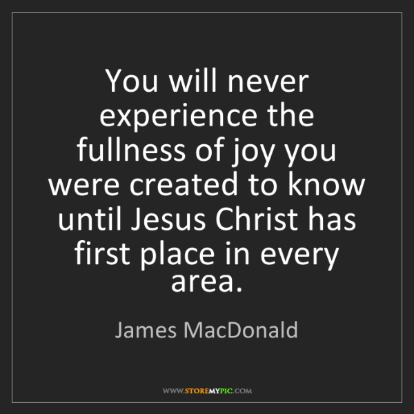 James MacDonald: You will never experience the fullness of joy you were...