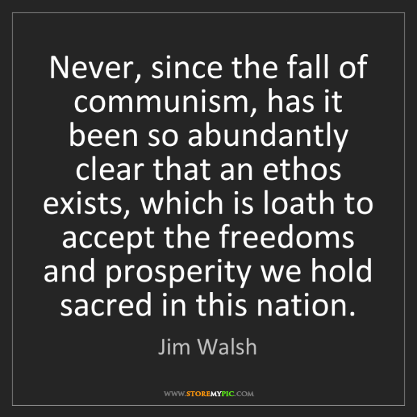 Jim Walsh: Never, since the fall of communism, has it been so abundantly...