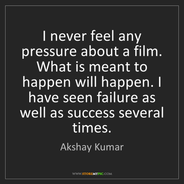 Akshay Kumar: I never feel any pressure about a film. What is meant...