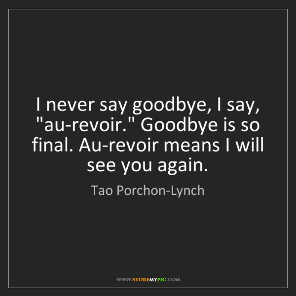 "Tao Porchon-Lynch: I never say goodbye, I say, ""au-revoir."" Goodbye is so..."