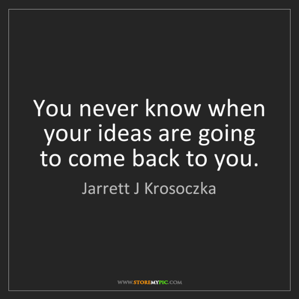 Jarrett J Krosoczka: You never know when your ideas are going to come back...