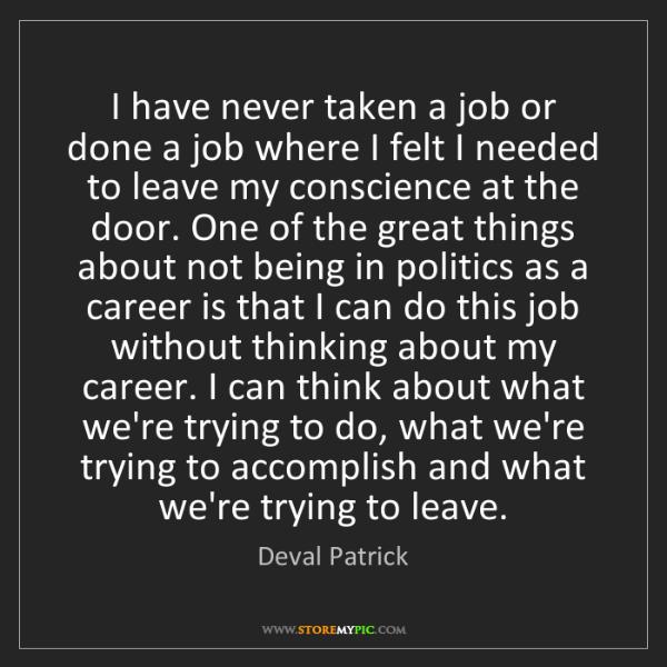 Deval Patrick: I have never taken a job or done a job where I felt I...