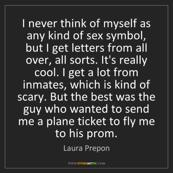 Laura Prepon: I never think of myself as any kind of sex symbol, but...