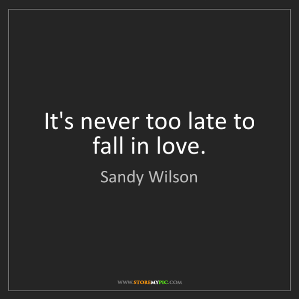 Sandy Wilson: It's never too late to fall in love.