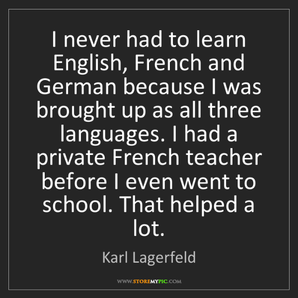 Karl Lagerfeld: I never had to learn English, French and German because...
