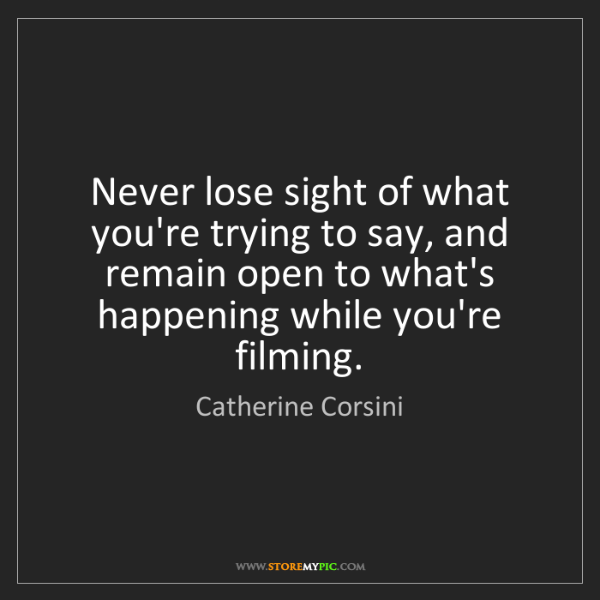 Catherine Corsini: Never lose sight of what you're trying to say, and remain...