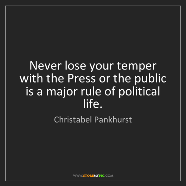 Christabel Pankhurst: Never lose your temper with the Press or the public is...