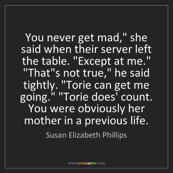 """Susan Elizabeth Phillips: You never get mad,"""" she said when their server left the..."""