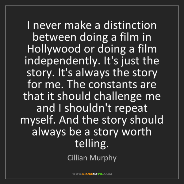 Cillian Murphy: I never make a distinction between doing a film in Hollywood...