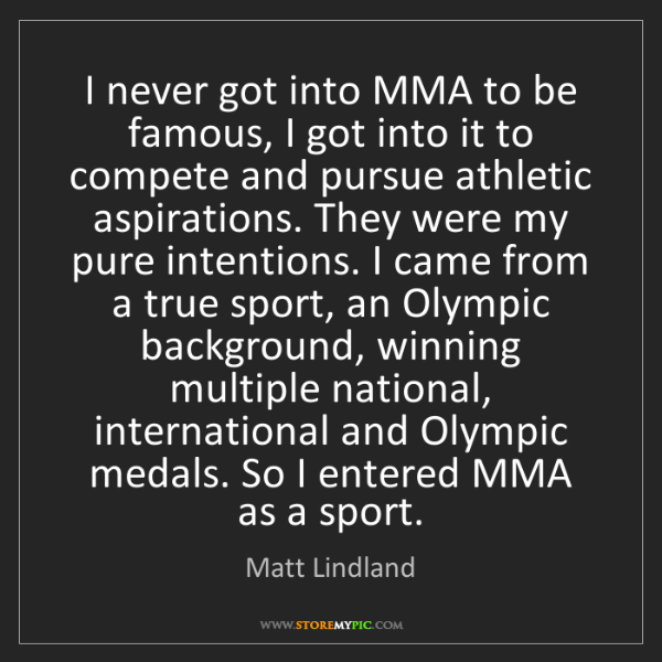 Matt Lindland: I never got into MMA to be famous, I got into it to compete...