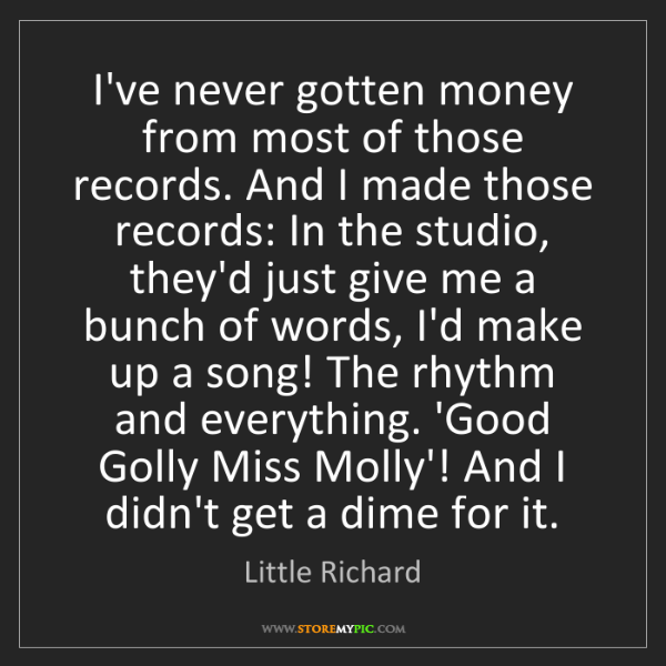 Little Richard: I've never gotten money from most of those records. And...
