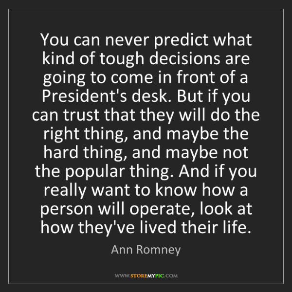 Ann Romney: You can never predict what kind of tough decisions are...