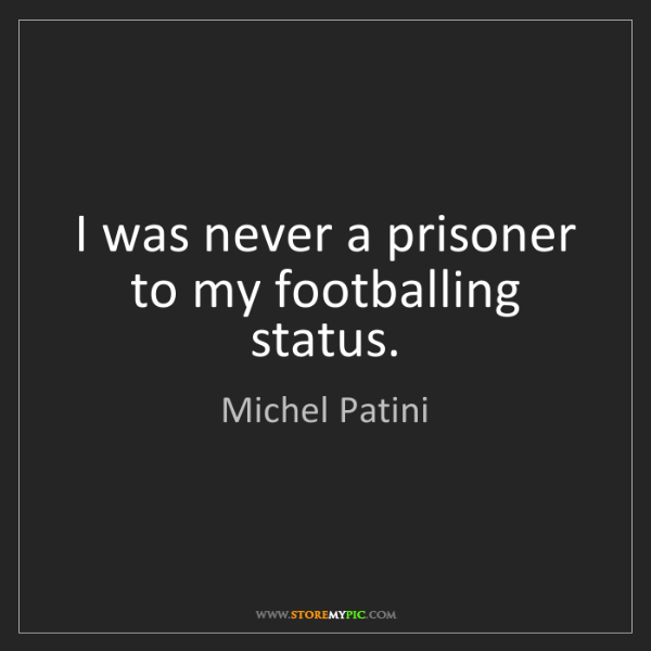 Michel Patini: I was never a prisoner to my footballing status.
