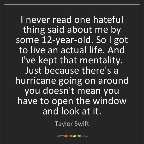 Taylor Swift: I never read one hateful thing said about me by some...