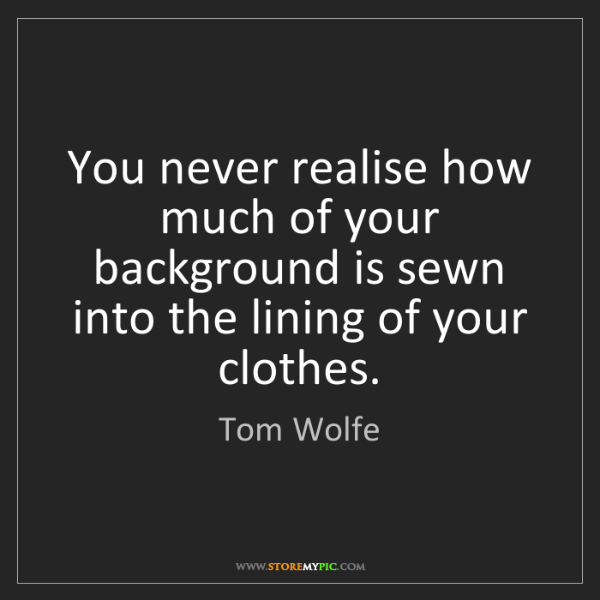 Tom Wolfe: You never realise how much of your background is sewn...