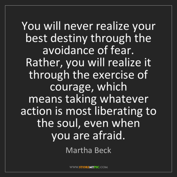 Martha Beck: You will never realize your best destiny through the...