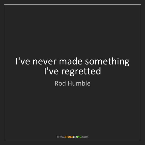 Rod Humble: I've never made something I've regretted