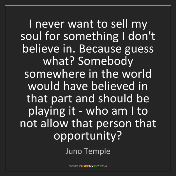Juno Temple: I never want to sell my soul for something I don't believe...