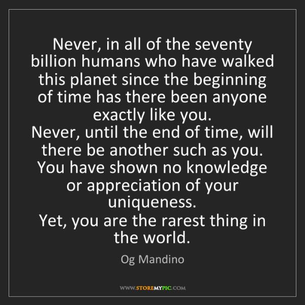 Og Mandino: Never, in all of the seventy billion humans who have...