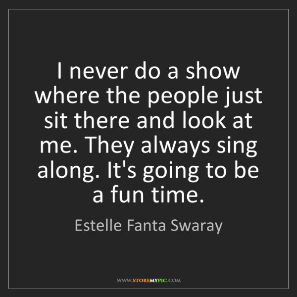 Estelle Fanta Swaray: I never do a show where the people just sit there and...