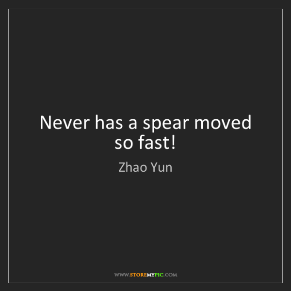 Zhao Yun: Never has a spear moved so fast!