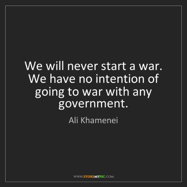 Ali Khamenei: We will never start a war. We have no intention of going...