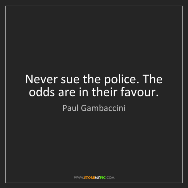 Paul Gambaccini: Never sue the police. The odds are in their favour.
