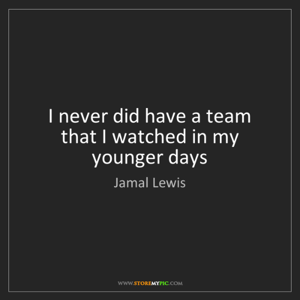 Jamal Lewis: I never did have a team that I watched in my younger...