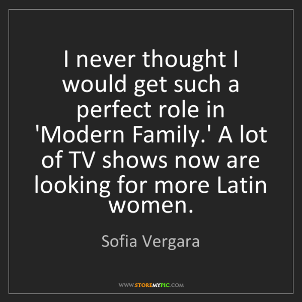 Sofia Vergara: I never thought I would get such a perfect role in 'Modern...