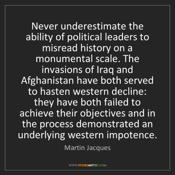 Martin Jacques: Never underestimate the ability of political leaders...